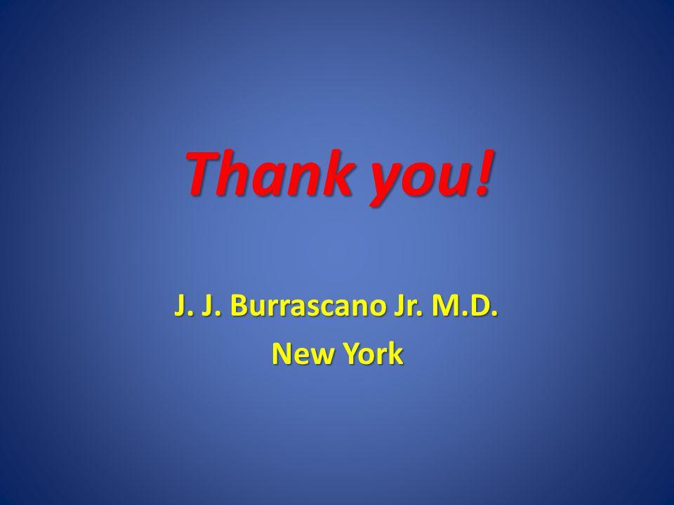 Thank you! J. J. Burrascano Jr. M.D. New York