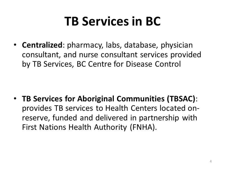 TB Services in BC Centralized: pharmacy, labs, database, physician consultant, and nurse consultant services provided by TB Services, BC Centre for Di