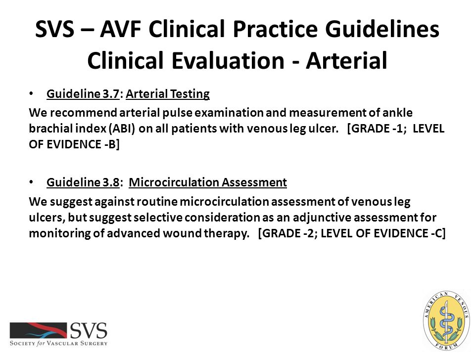 SVS – AVF Clinical Practice Guidelines Clinical Evaluation - Arterial Guideline 3.7: Arterial Testing We recommend arterial pulse examination and meas