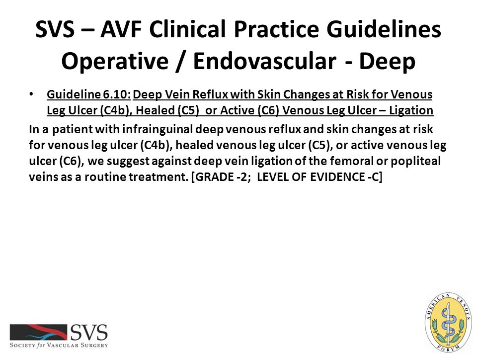 SVS – AVF Clinical Practice Guidelines Operative / Endovascular - Deep Guideline 6.10: Deep Vein Reflux with Skin Changes at Risk for Venous Leg Ulcer
