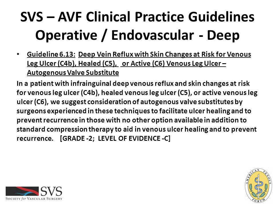 SVS – AVF Clinical Practice Guidelines Operative / Endovascular - Deep Guideline 6.13: Deep Vein Reflux with Skin Changes at Risk for Venous Leg Ulcer