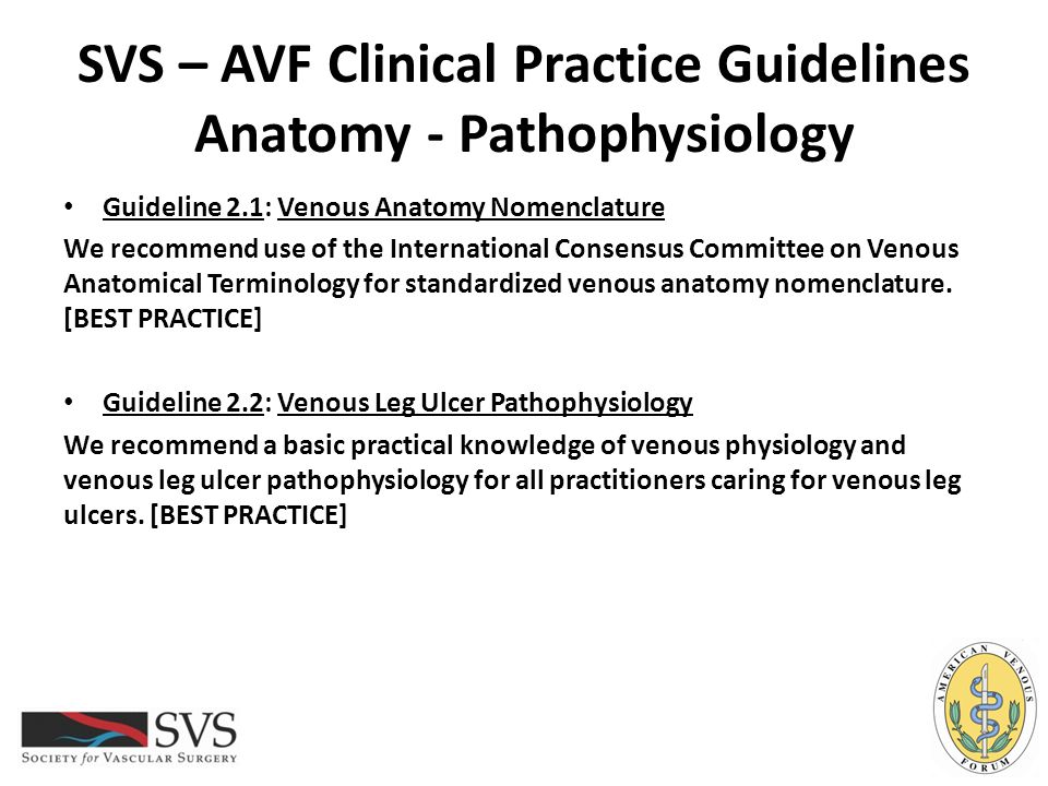 SVS – AVF Clinical Practice Guidelines Operative / Endovascular – Occlusion Guideline 6.14: Proximal Chronic Total Venous Occlusion / Severe Stenosis with Skin Changes at Risk for Venous Leg Ulcer (C4b), Healed (C5) or Active (C6) Venous Leg Ulcer - Endovascular Repair In a patient with inferior vena cava and/or iliac vein chronic total occlusion or severe stenosis, with or without lower extremity deep venous reflux disease, which is associated with skin changes at risk for venous leg ulcer (C4b), healed venous leg ulcer (C5), or active venous leg ulcer (C6), we recommend venous angioplasty and stent recanalization in addition to standard compression therapy to aid in venous ulcer healing and to prevent recurrence.