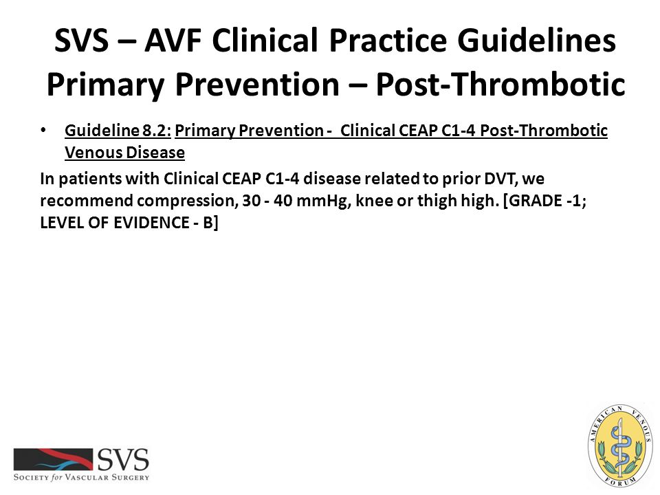 SVS – AVF Clinical Practice Guidelines Primary Prevention – Post-Thrombotic Guideline 8.2: Primary Prevention - Clinical CEAP C1-4 Post-Thrombotic Ven