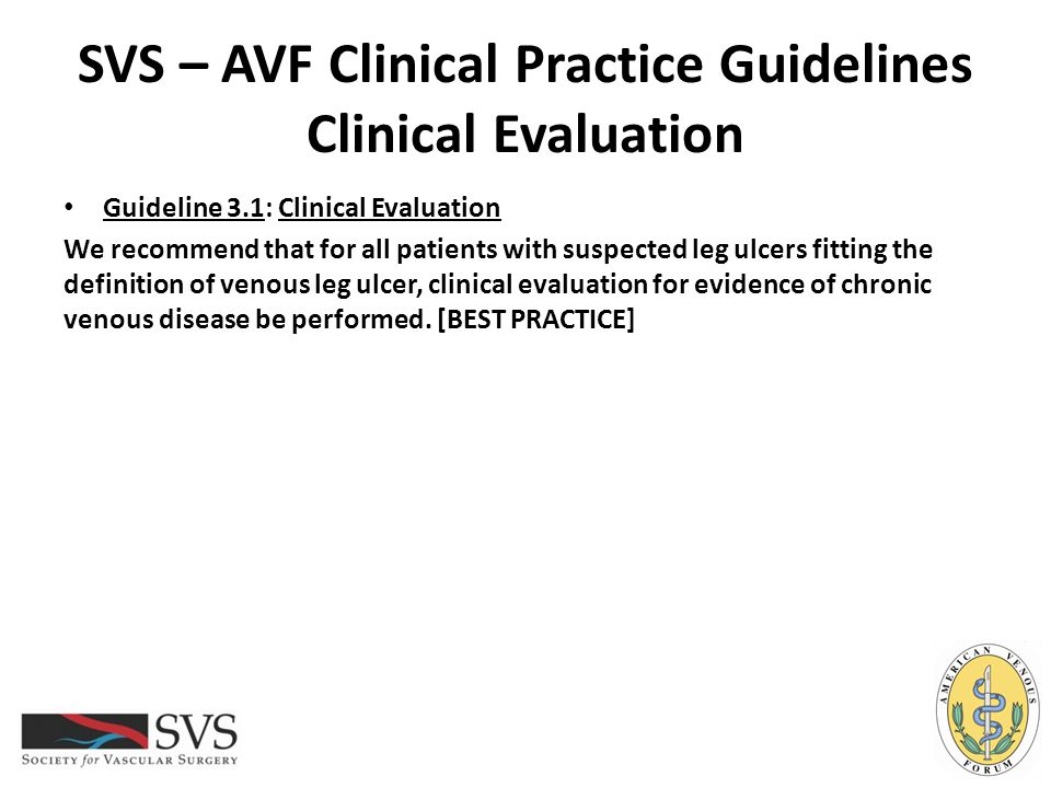 SVS – AVF Clinical Practice Guidelines Primary Prevention - Education Guideline 8.4: Primary Prevention – Education Measures In patients with C1-4 disease, we suggest patient and family education, regular exercise, leg elevation when at rest, careful skin care, weight control and appropriately fitting foot wear.