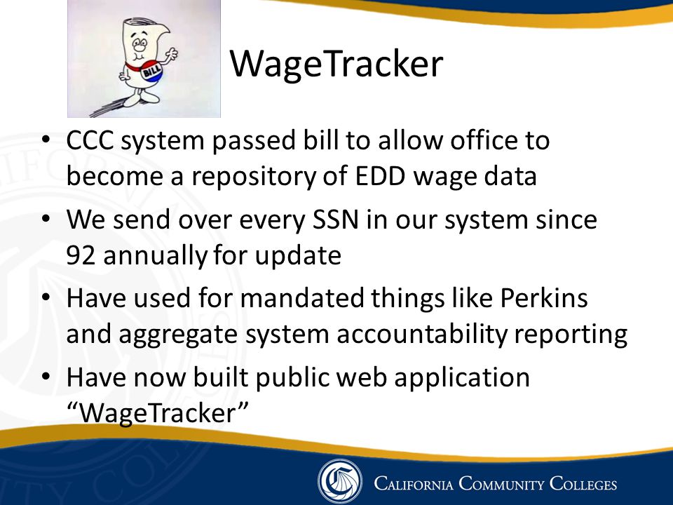 WageTracker CCC system passed bill to allow office to become a repository of EDD wage data We send over every SSN in our system since 92 annually for