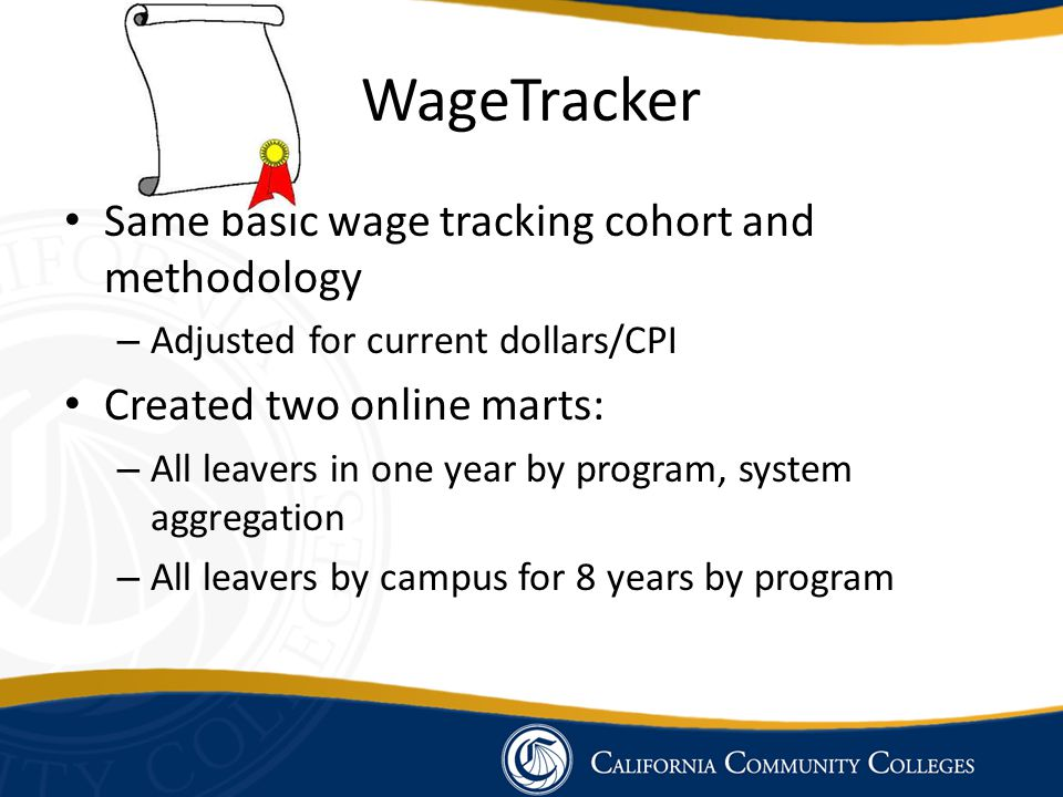 WageTracker Same basic wage tracking cohort and methodology – Adjusted for current dollars/CPI Created two online marts: – All leavers in one year by