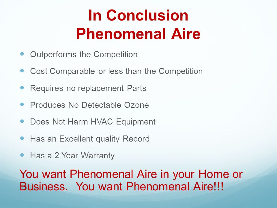 In Conclusion Phenomenal Aire Outperforms the Competition Cost Comparable or less than the Competition Requires no replacement Parts Produces No Detec