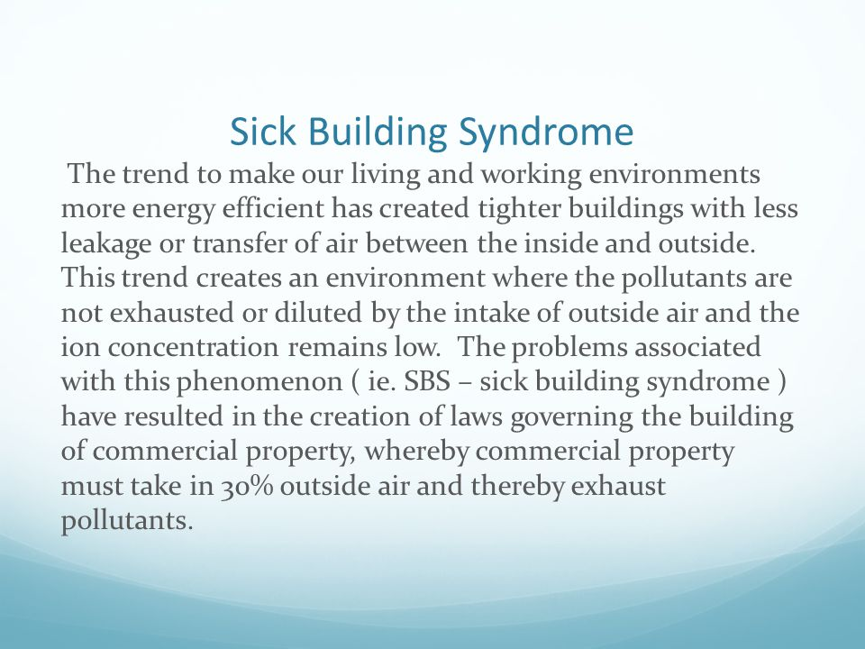 Sick Building Syndrome The trend to make our living and working environments more energy efficient has created tighter buildings with less leakage or