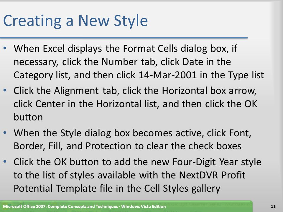 Creating a New Style When Excel displays the Format Cells dialog box, if necessary, click the Number tab, click Date in the Category list, and then cl