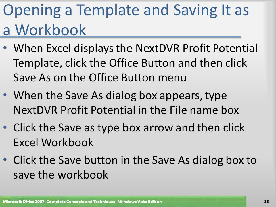 Opening a Template and Saving It as a Workbook When Excel displays the NextDVR Profit Potential Template, click the Office Button and then click Save