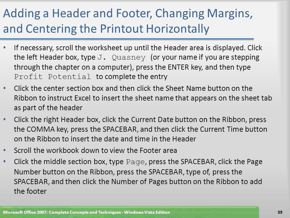 Adding a Header and Footer, Changing Margins, and Centering the Printout Horizontally If necessary, scroll the worksheet up until the Header area is d