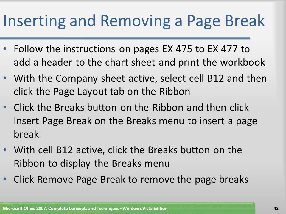 Inserting and Removing a Page Break Follow the instructions on pages EX 475 to EX 477 to add a header to the chart sheet and print the workbook With t