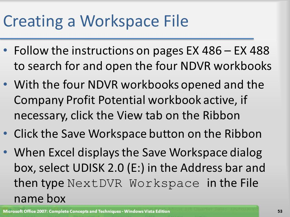 Creating a Workspace File Follow the instructions on pages EX 486 – EX 488 to search for and open the four NDVR workbooks With the four NDVR workbooks
