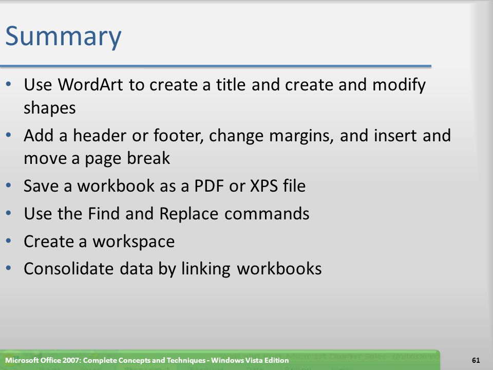 Summary Use WordArt to create a title and create and modify shapes Add a header or footer, change margins, and insert and move a page break Save a wor