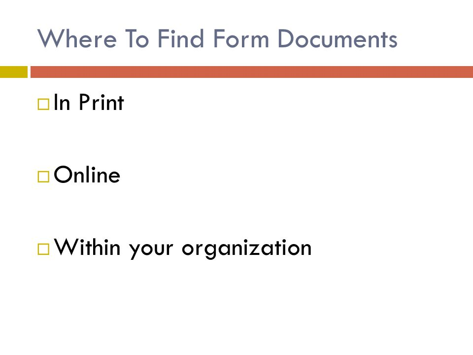 Where To Find Form Documents  In Print  Online  Within your organization