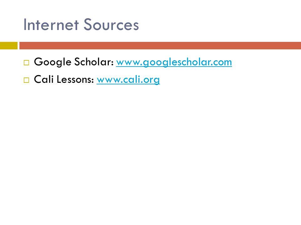 Internet Sources  Google Scholar: www.googlescholar.comwww.googlescholar.com  Cali Lessons: www.cali.orgwww.cali.org