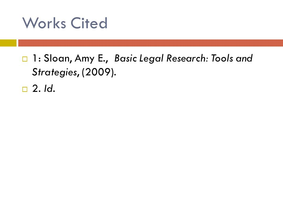 Works Cited  1: Sloan, Amy E., Basic Legal Research: Tools and Strategies, (2009).  2. Id.