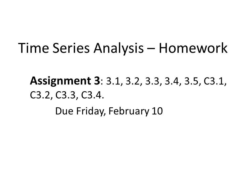 Time Series Analysis – Homework Assignment 3 : 3.1, 3.2, 3.3, 3.4, 3.5, C3.1, C3.2, C3.3, C3.4. Due Friday, February 10