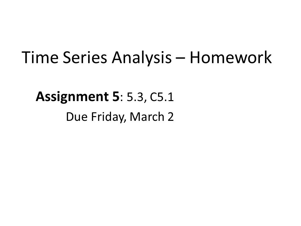 Time Series Analysis – Homework Assignment 5 : 5.3, C5.1 Due Friday, March 2