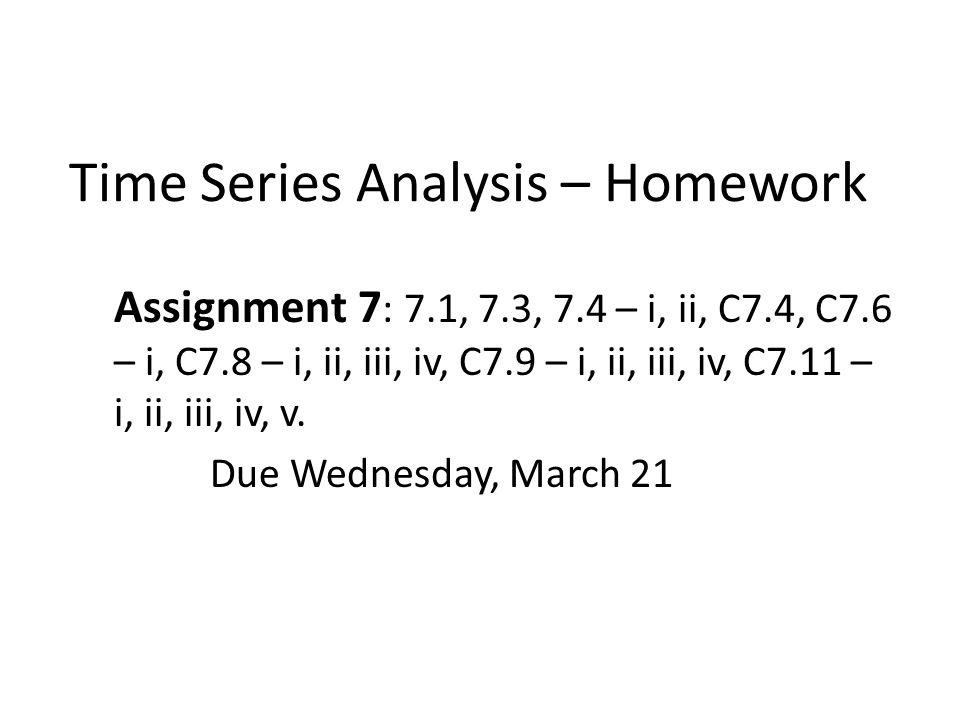 Time Series Analysis – Homework Assignment 7 : 7.1, 7.3, 7.4 – i, ii, C7.4, C7.6 – i, C7.8 – i, ii, iii, iv, C7.9 – i, ii, iii, iv, C7.11 – i, ii, iii, iv, v.