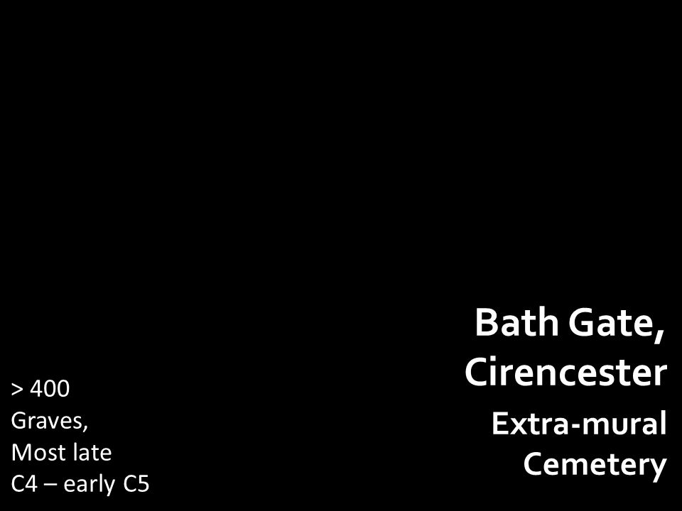 Bath Gate, Cirencester Extra-mural Cemetery > 400 Graves, Most late C4 – early C5