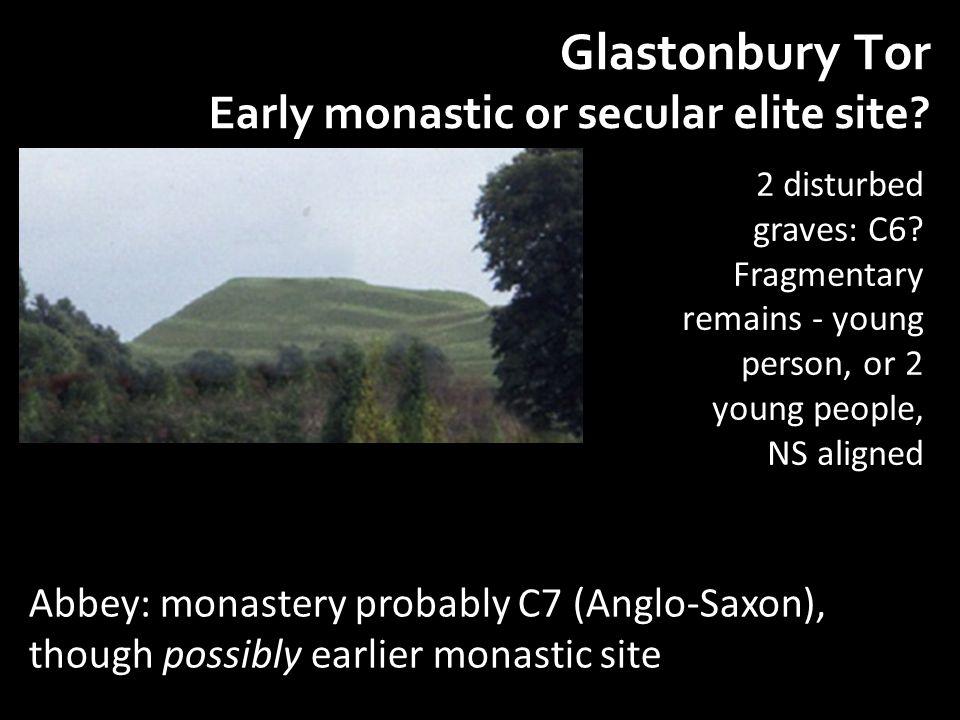 Glastonbury Tor Early monastic or secular elite site.