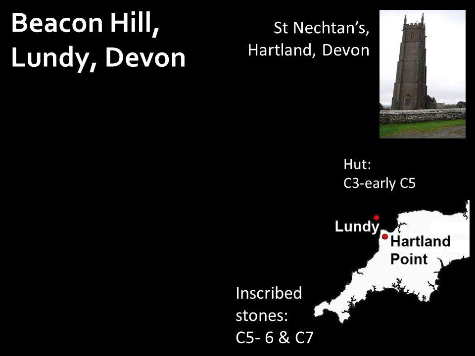 Beacon Hill, Lundy, Devon St Nechtan's, Hartland, Devon Hut: C3-early C5 Enclosure: late C6.