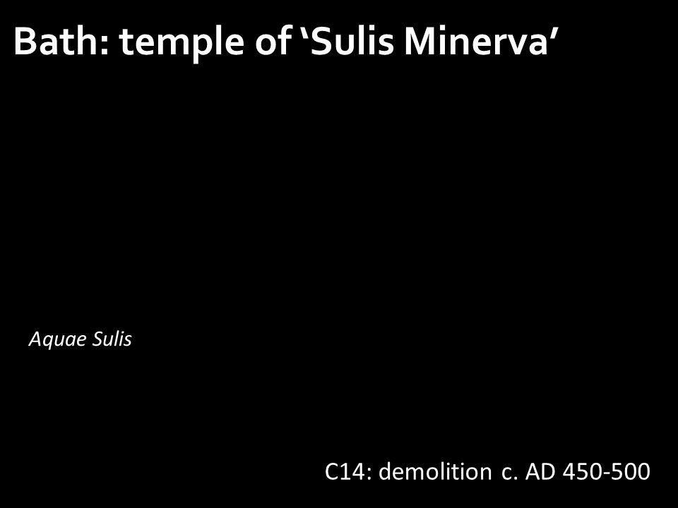 Bath: temple of 'Sulis Minerva' C14: demolition c. AD 450-500 Aquae Sulis