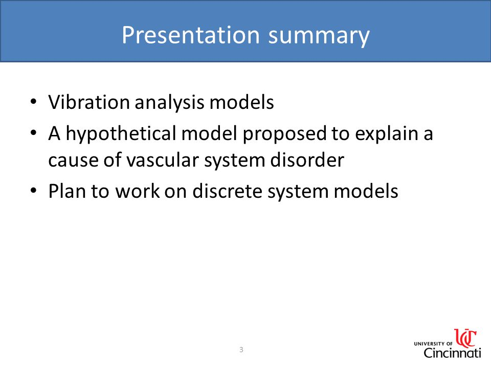 Presentation summary Vibration analysis models A hypothetical model proposed to explain a cause of vascular system disorder Plan to work on discrete system models 3