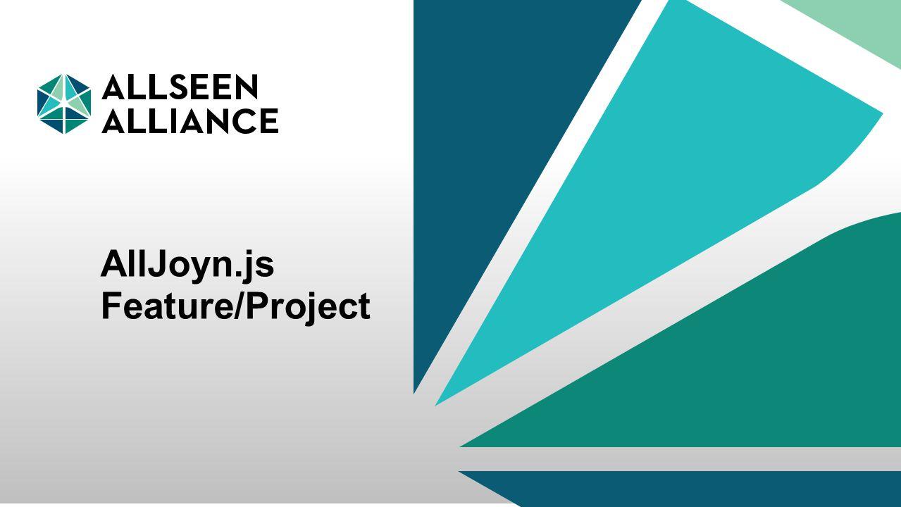 22 September 2014 AllSeen Alliance 1 AllJoyn.js Feature/Project