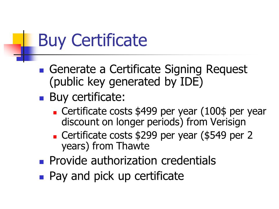 Buy Certificate Generate a Certificate Signing Request (public key generated by IDE) Buy certificate: Certificate costs $499 per year (100$ per year d
