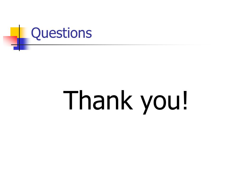 Questions Thank you!