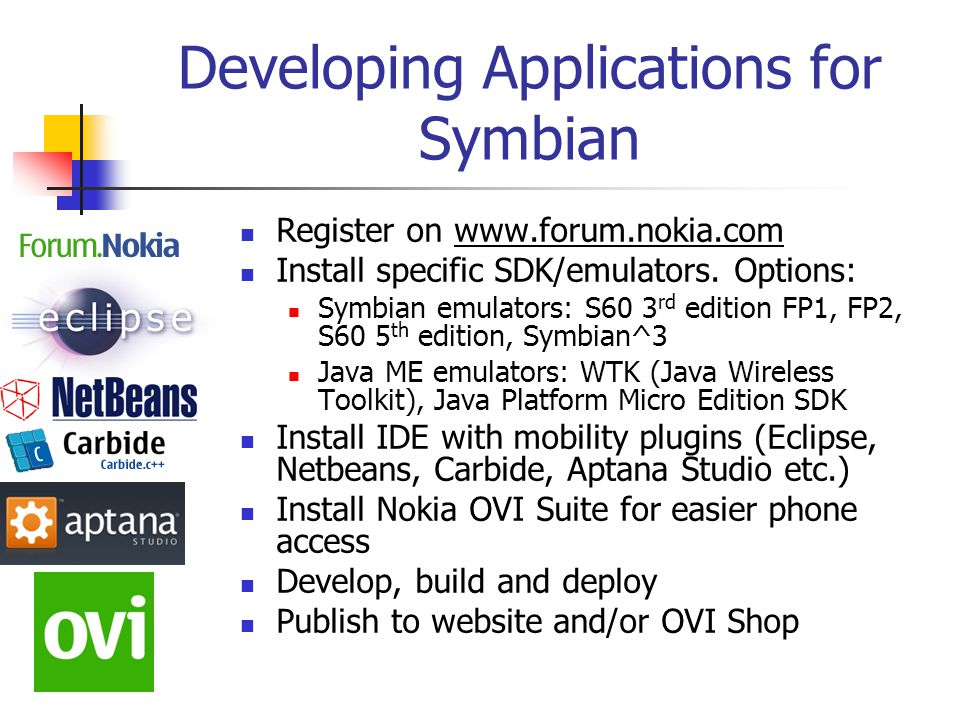 Developing Applications for Symbian Register on   Install specific SDK/emulators.