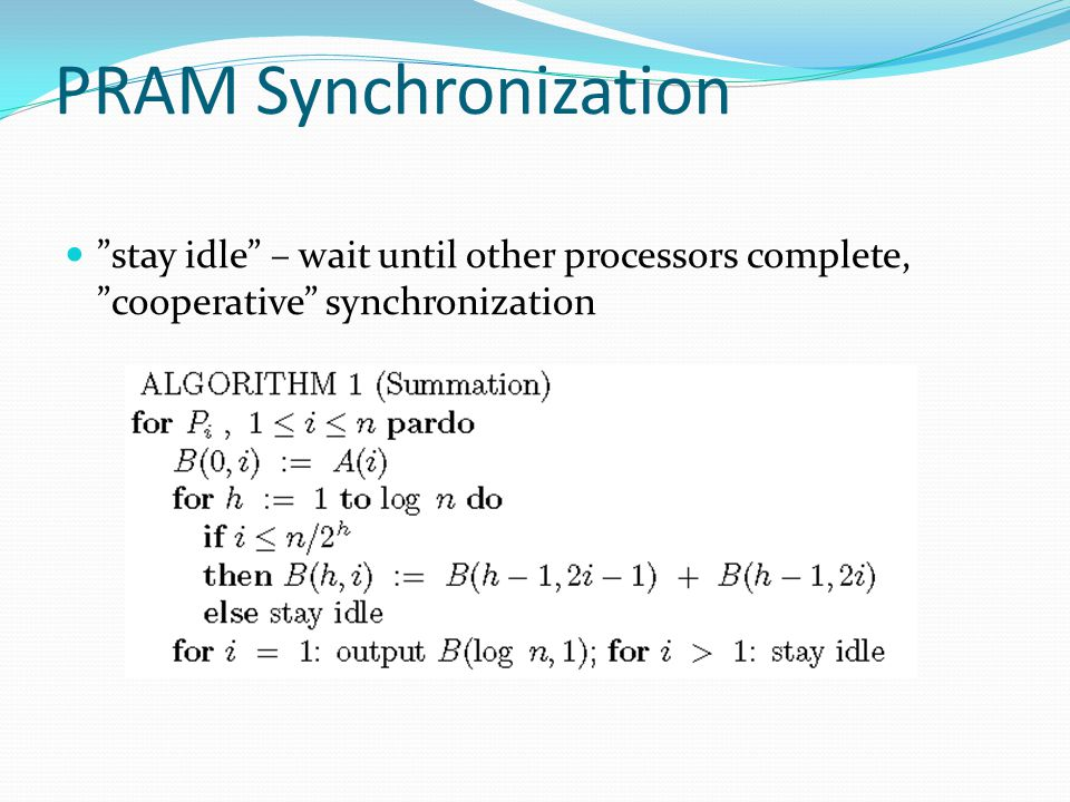 PRAM Synchronization stay idle – wait until other processors complete, cooperative synchronization