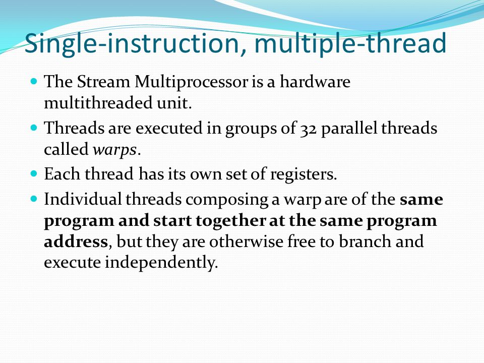 Single-instruction, multiple-thread The Stream Multiprocessor is a hardware multithreaded unit.
