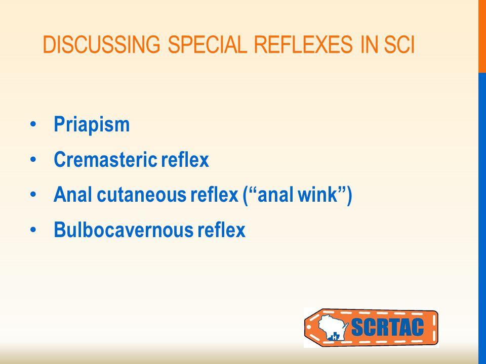 DISCUSSING SPECIAL REFLEXES IN SCI Priapism Cremasteric reflex Anal cutaneous reflex ( anal wink ) Bulbocavernous reflex