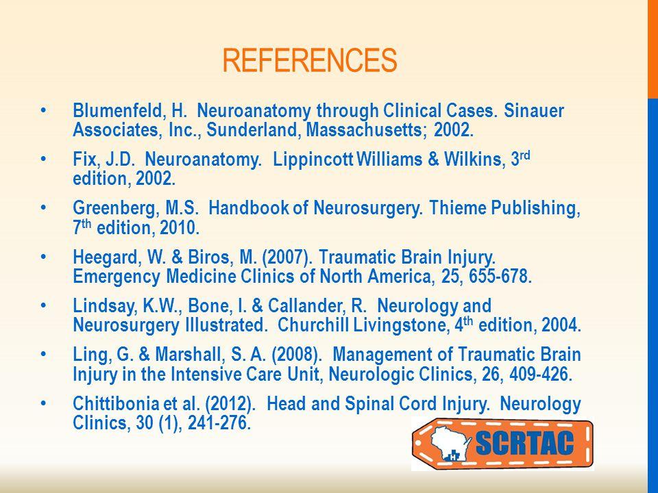 REFERENCES Blumenfeld, H. Neuroanatomy through Clinical Cases.