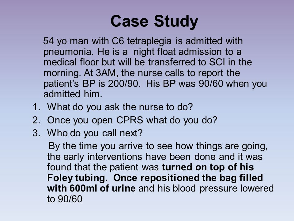 Case Study 54 yo man with C6 tetraplegia is admitted with pneumonia. He is a night float admission to a medical floor but will be transferred to SCI i