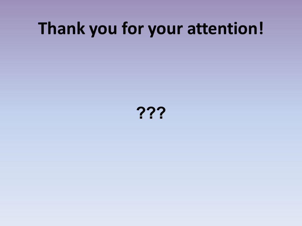 Thank you for your attention! ???