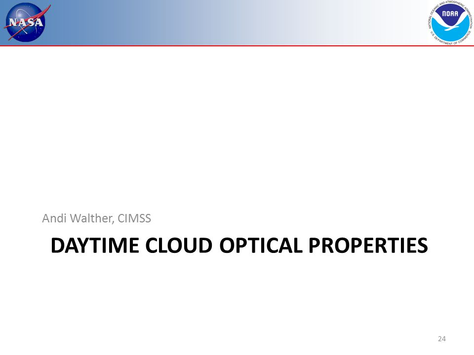 DAYTIME CLOUD OPTICAL PROPERTIES Andi Walther, CIMSS 24