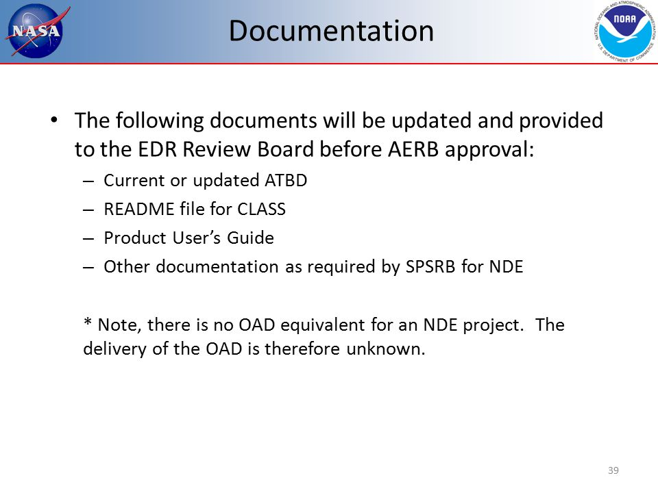 Documentation The following documents will be updated and provided to the EDR Review Board before AERB approval: – Current or updated ATBD – README file for CLASS – Product User's Guide – Other documentation as required by SPSRB for NDE * Note, there is no OAD equivalent for an NDE project.