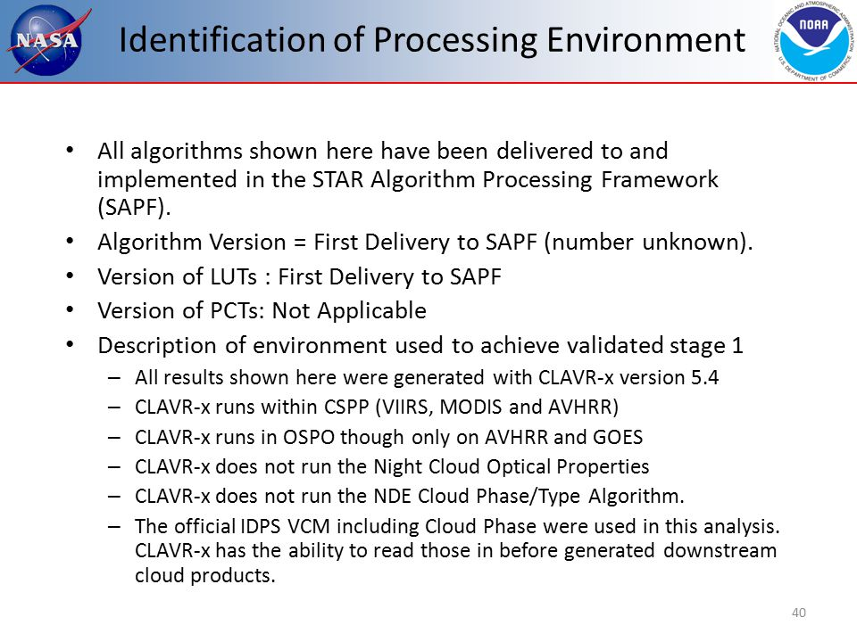 Identification of Processing Environment All algorithms shown here have been delivered to and implemented in the STAR Algorithm Processing Framework (SAPF).
