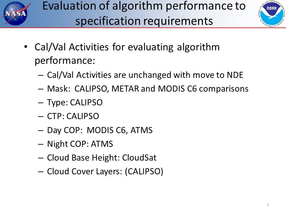 Evaluation of the effect of required algorithm inputs Required Algorithm Inputs – Primary Sensor Data Mask: M1,M5,M7,M9-M16,I1,I5, (DNB) Type: M5,M9,M10,M12,M14-M16 CTP/ACHA: M14-M16 Day COP: M5,M8,M10,M11,M12 Night: M12,M13,M15,M16 – Ancillary Data NWP: Profiles of Pressure, Temp, Height, wvmr, o3mr, tropopause height, surface temperature, surface pressure and surface elevation.