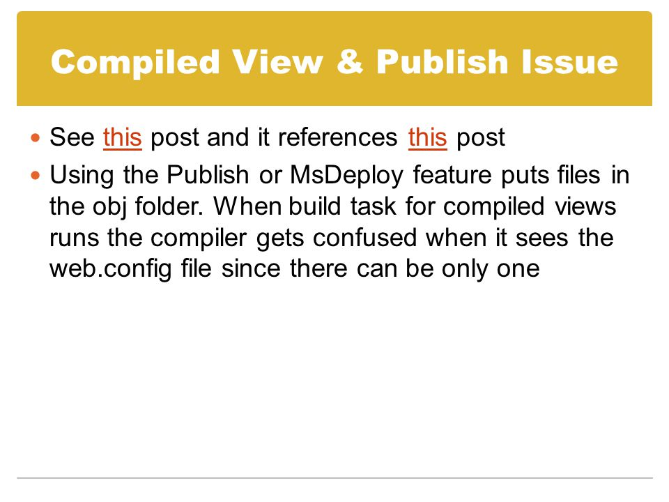 Compiled View & Publish Issue See this post and it references this postthis Using the Publish or MsDeploy feature puts files in the obj folder.