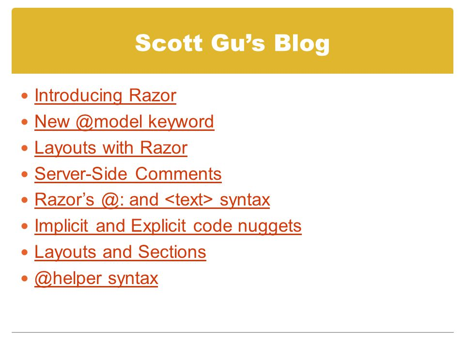 Scott Gu's Blog Introducing Razor New @model keyword Layouts with Razor Server-Side Comments Razor's @: and syntax Implicit and Explicit code nuggets Layouts and Sections @helper syntax