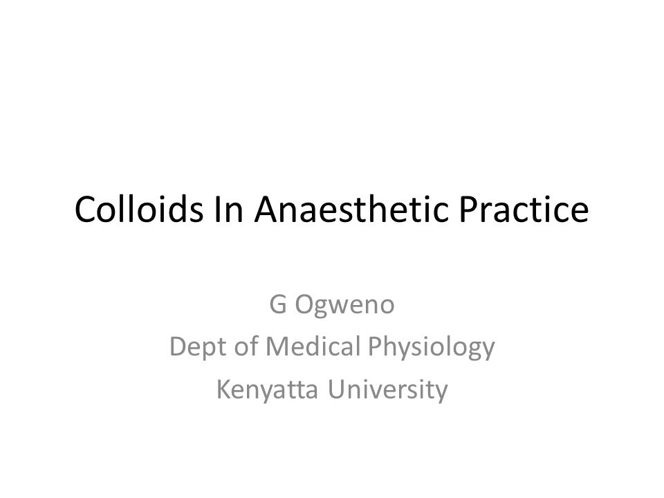 Colloids In Anaesthetic Practice G Ogweno Dept of Medical Physiology Kenyatta University