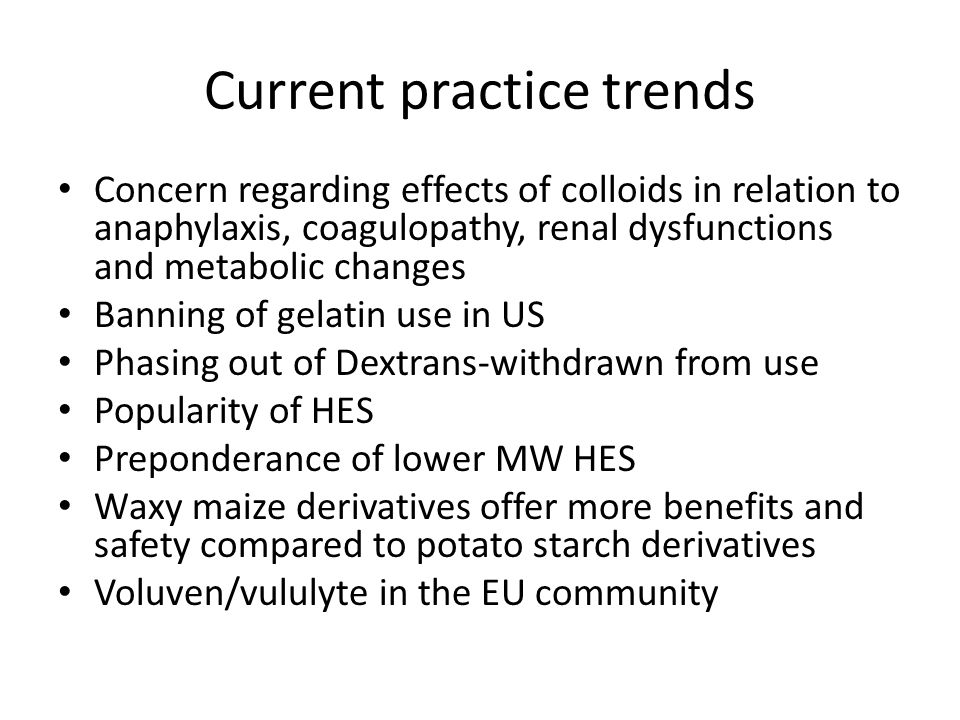 Current practice trends Concern regarding effects of colloids in relation to anaphylaxis, coagulopathy, renal dysfunctions and metabolic changes Banni