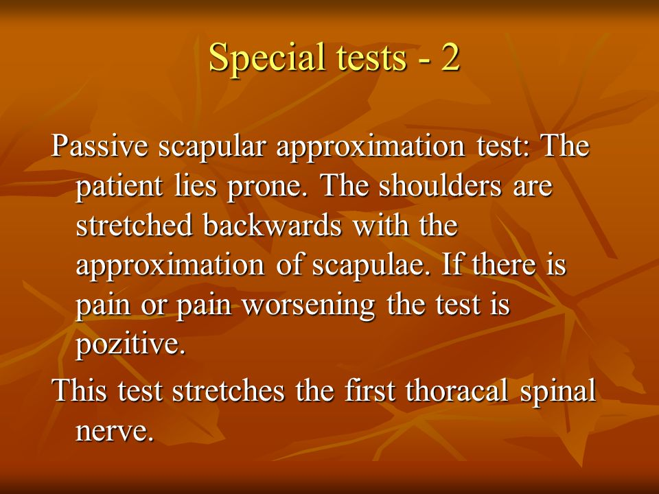 Special tests - 3 First thoracal nerve stretching test: The patient abducts the shoulder to 90°, flexes the elbow and holds the occipital region of the head and the shoulder is forced to extention.