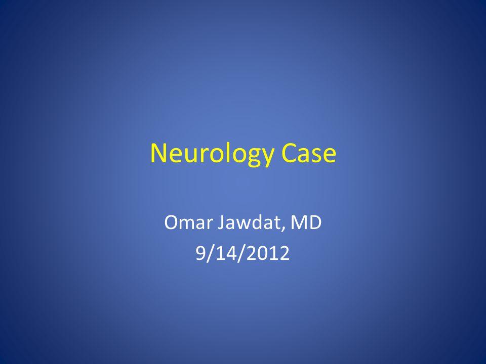 Neurology Case Omar Jawdat, MD 9/14/2012