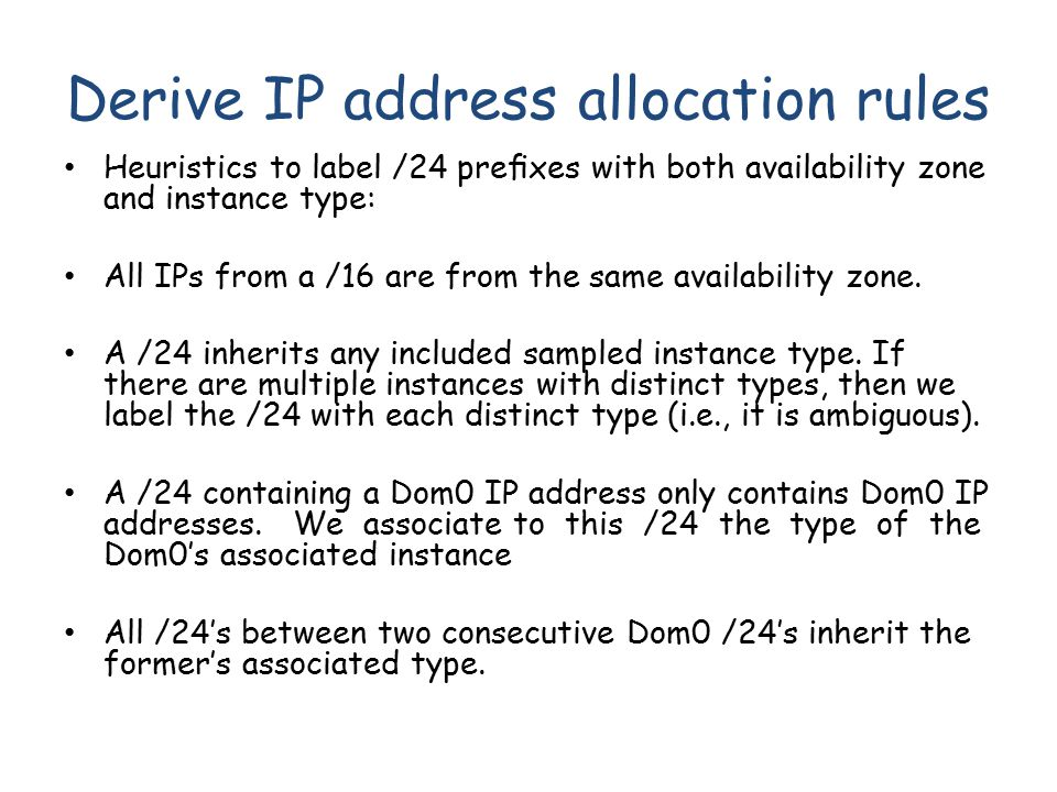 Derive IP address allocation rules Heuristics to label /24 prefixes with both availability zone and instance type: All IPs from a /16 are from the same availability zone.